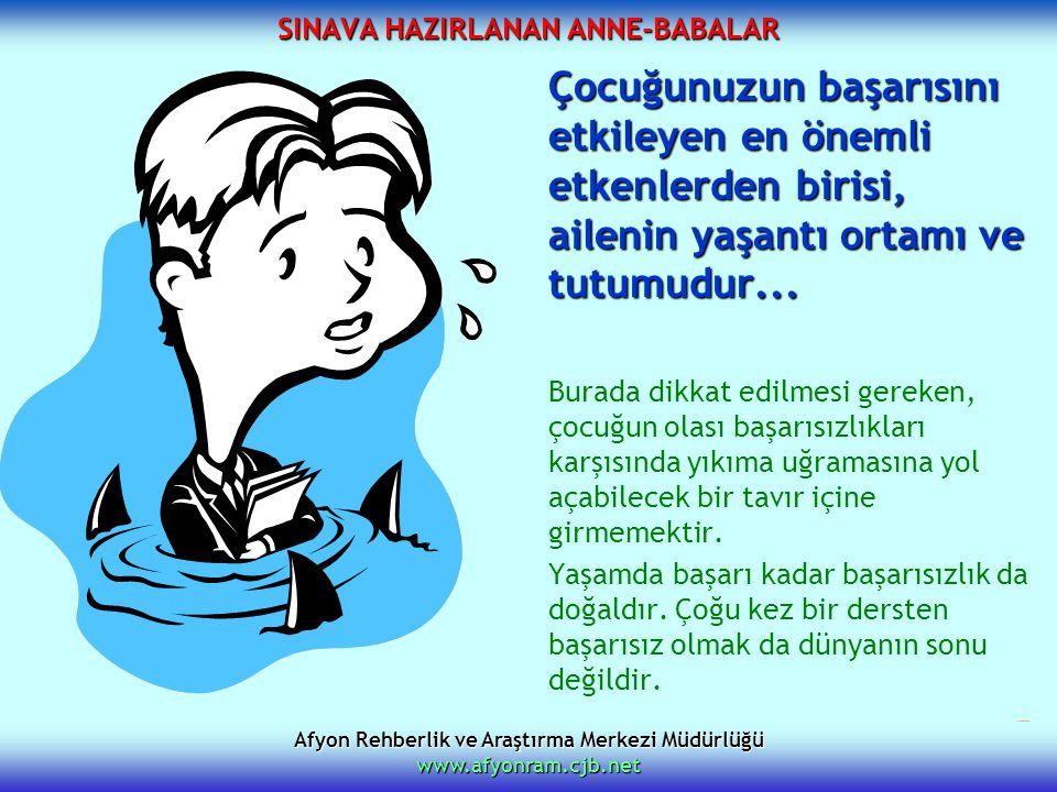 Afyon Rehberlik ve Araştırma Merkezi Müdürlüğü www.afyonram.cjb.net SINAVA HAZIRLANAN ANNE-BABALAR Çocuğunuzun başarısını etkileyen en önemli etkenler