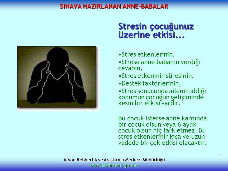 Afyon Rehberlik ve Araştırma Merkezi Müdürlüğü www.afyonram.cjb.net SINAVA HAZIRLANAN ANNE-BABALAR Stresin çocuğunuz üzerine etkisi... Stres etkenleri