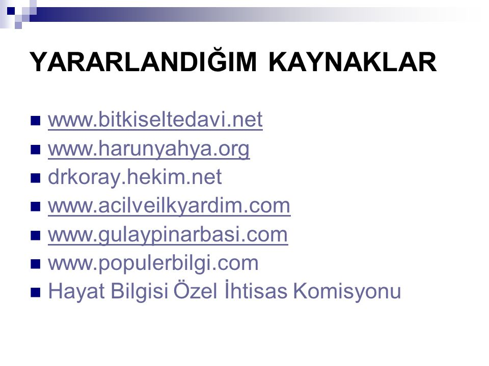 YARARLANDIĞIM KAYNAKLAR www.bitkiseltedavi.net www.harunyahya.org drkoray.hekim.net www.acilveilkyardim.com www.gulaypinarbasi.com www.populerbilgi.com Hayat Bilgisi Özel İhtisas Komisyonu