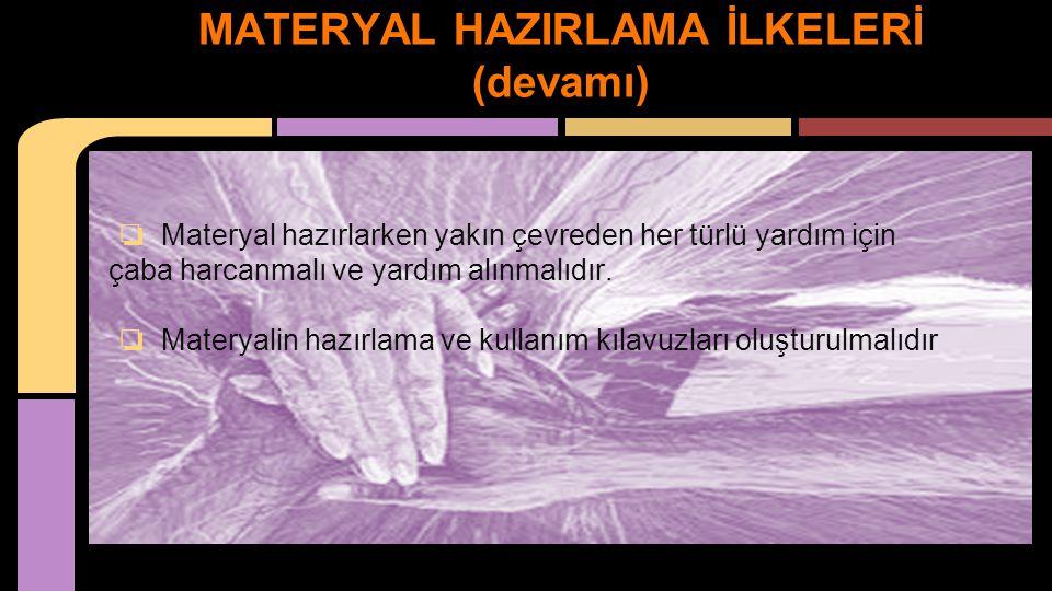 ❏ Materyal hazırlarken yakın çevreden her türlü yardım için çaba harcanmalı ve yardım alınmalıdır. ❏ Materyalin hazırlama ve kullanım kılavuzları oluş