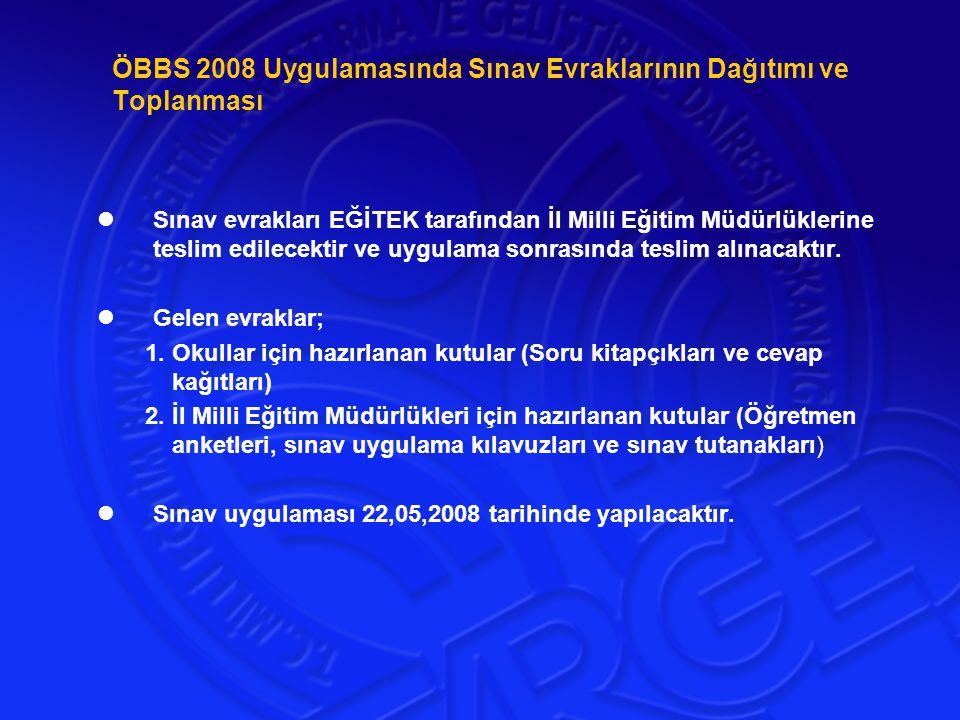 ÖBBS 2008 Uygulamasında Sınav Evraklarının Dağıtımı ve Toplanması Sınav evrakları EĞİTEK tarafından İl Milli Eğitim Müdürlüklerine teslim edilecektir