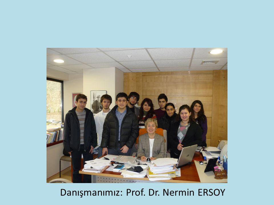 Danışmanımız: Prof. Dr. Nermin ERSOY