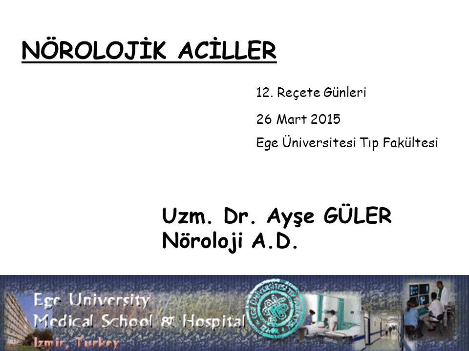 NÖROLOJİK ACİLLER 12.Reçete Günleri 26 Mart 2015 Ege Üniversitesi Tıp Fakültesi Uzm.