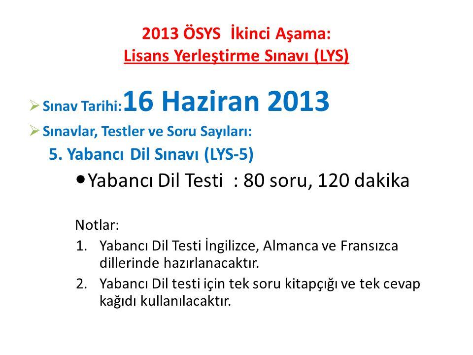2013 ÖSYS İkinci Aşama: Lisans Yerleştirme Sınavı (LYS)  Sınav Tarihi: 16 Haziran 2013  Sınavlar, Testler ve Soru Sayıları: 5.