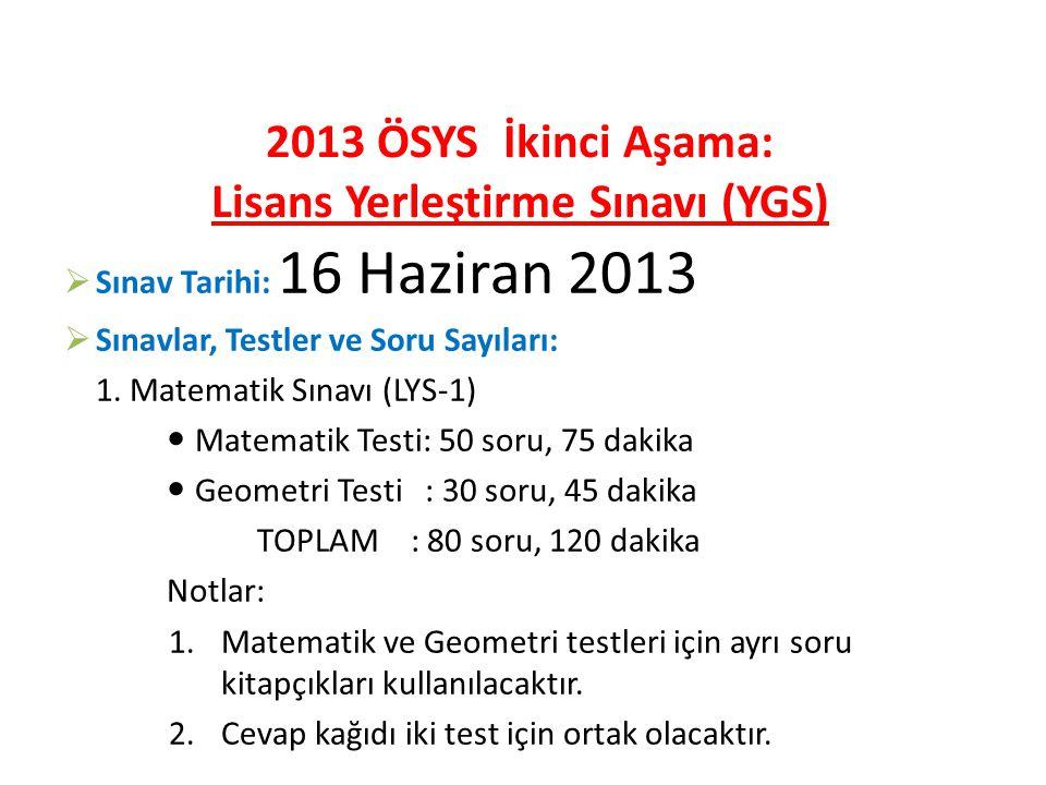 2013 ÖSYS İkinci Aşama: Lisans Yerleştirme Sınavı (YGS)  Sınav Tarihi: 16 Haziran 2013  Sınavlar, Testler ve Soru Sayıları: 1.