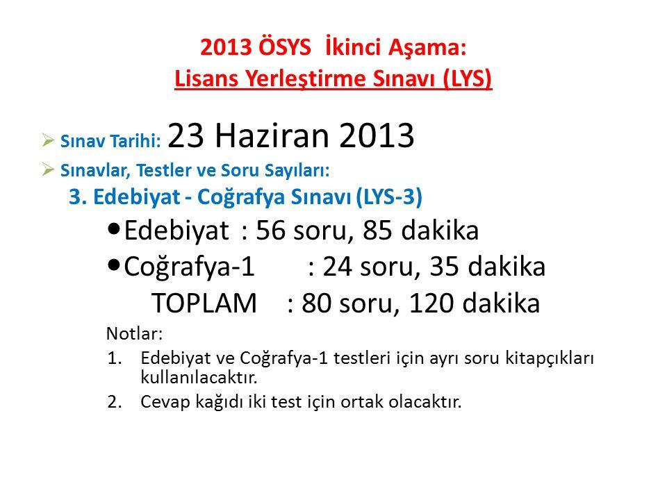 2013 ÖSYS İkinci Aşama: Lisans Yerleştirme Sınavı (LYS)  Sınav Tarihi: 23 Haziran 2013  Sınavlar, Testler ve Soru Sayıları: 3.