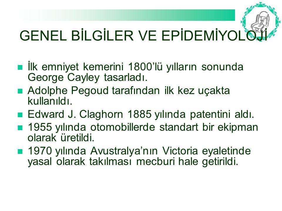 GENEL BİLGİLER VE EPİDEMİYOLOJİ Ülkemizde 18 Haziran 1986'dan itibaren emniyet kemeri uygulaması başlatıldı.
