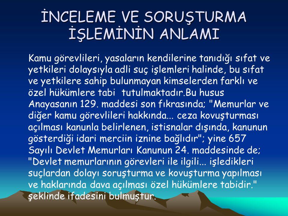 İNCELEME VE SORUŞTURMA KONULARI VE ÇEŞİTLERİ Bakanlığımız kurum ve kuruluşlarında görev yapan elemanlar hakkında inceleme ve soruşturma yapılmasını gerektiren fiil ve haller: a) Türk Ceza kanununda ve ceza hükümlü diğer özel kanunlarda açık olarak suç sayılan hareketler, b) 657 sayılı Devlet Memurları Kanunun 125.