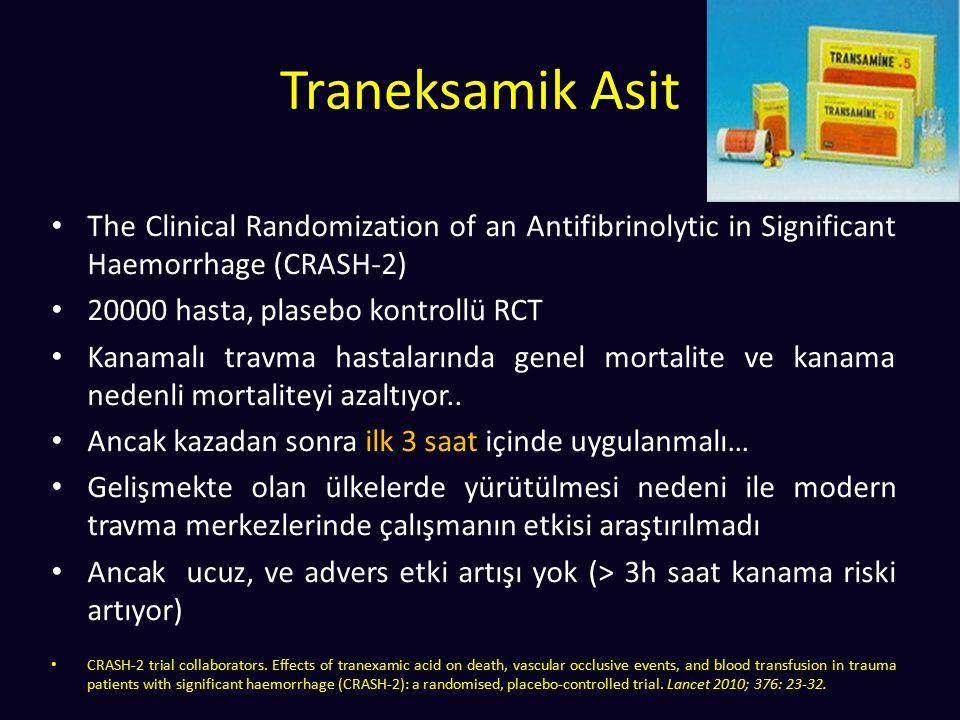 Traneksamik Asit The Clinical Randomization of an Antifibrinolytic in Significant Haemorrhage (CRASH-2) 20000 hasta, plasebo kontrollü RCT Kanamalı tr