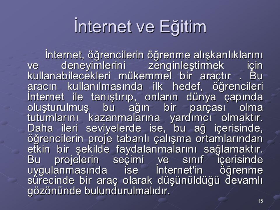 15 İnternet ve Eğitim İnternet, öğrencilerin öğrenme alışkanlıklarını ve deneyimlerini zenginleştirmek için kullanabilecekleri mükemmel bir araçtır.