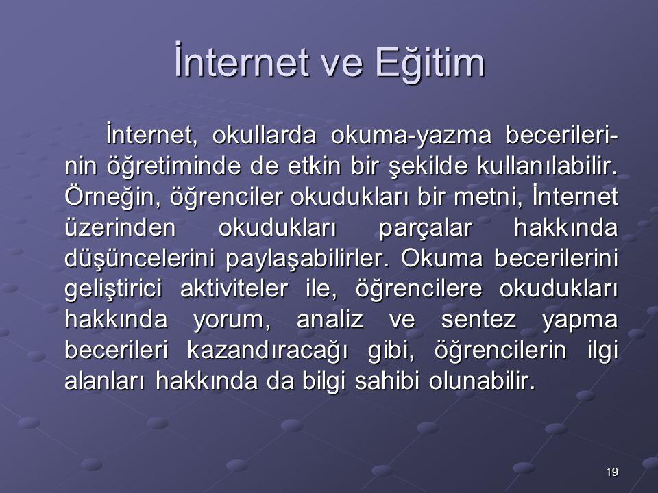 19 İnternet ve Eğitim İnternet, okullarda okuma-yazma becerileri- nin öğretiminde de etkin bir şekilde kullanılabilir.