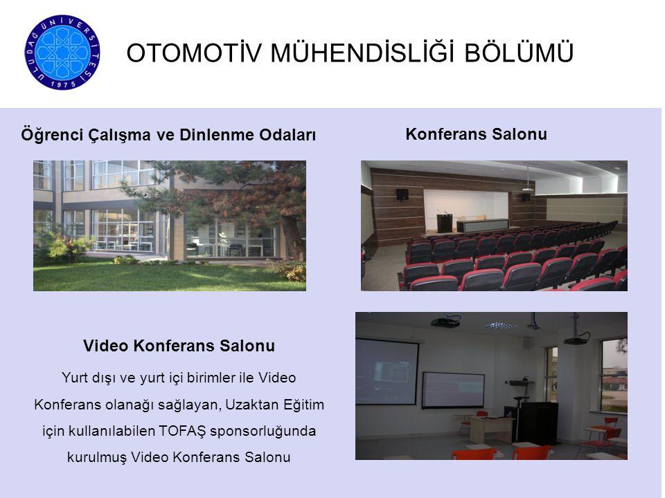 OTOMOTİV MÜHENDİSLİĞİ BÖLÜMÜ Öğrenci Çalışma ve Dinlenme Odaları Konferans Salonu Video Konferans Salonu Yurt dışı ve yurt içi birimler ile Video Konf