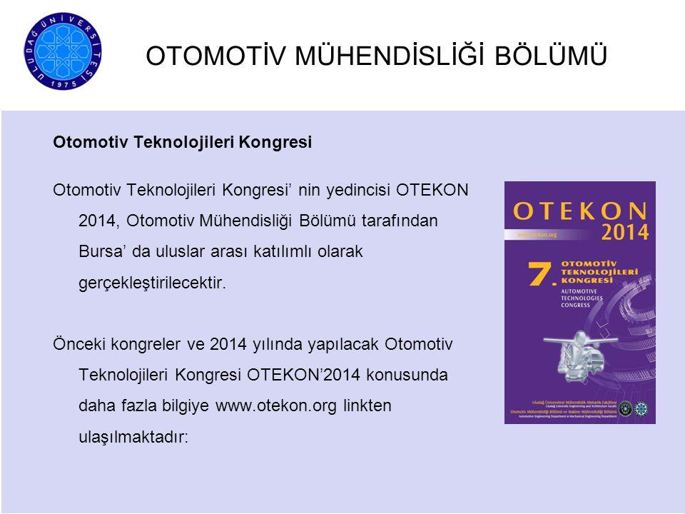OTOMOTİV MÜHENDİSLİĞİ BÖLÜMÜ Otomotiv Teknolojileri Kongresi Otomotiv Teknolojileri Kongresi' nin yedincisi OTEKON 2014, Otomotiv Mühendisliği Bölümü