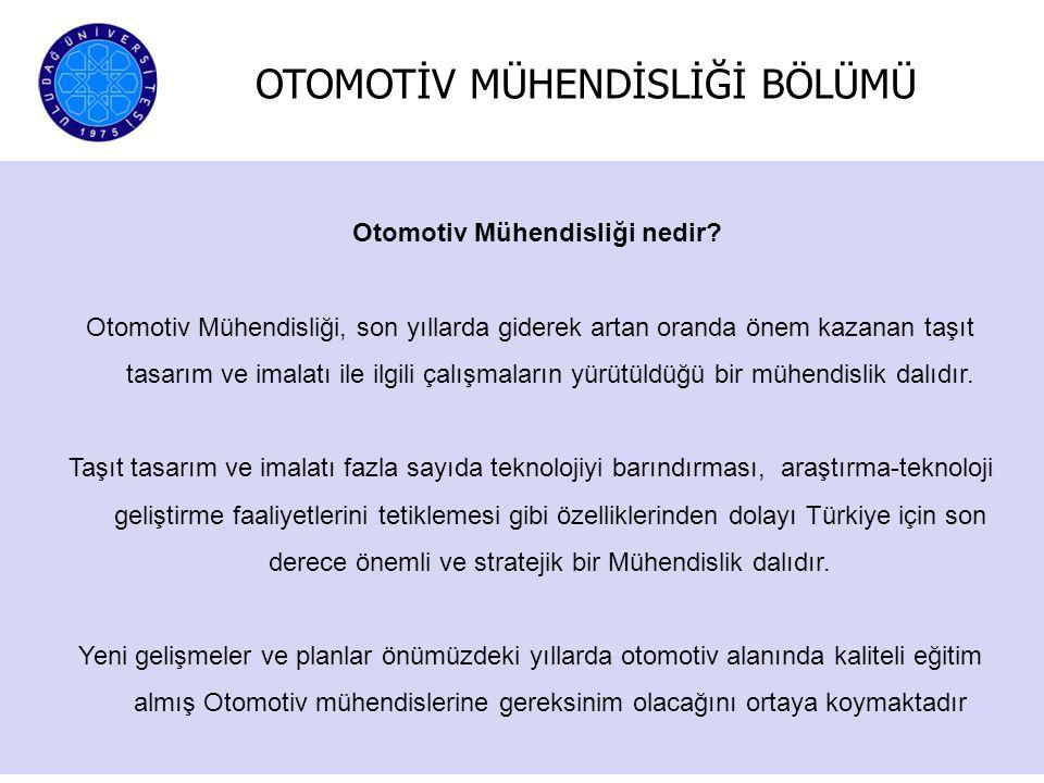 OTOMOTİV MÜHENDİSLİĞİ BÖLÜMÜ Lisans Eğitimi Otomotiv Mühendisliği Bölümü lisans programı içeriği ve ders planı otomotiv mühendisliği bölümleri ders planları ve Türkiye' de sektörün gereksinimleri göz önüne alınarak oluşturulmuştur.