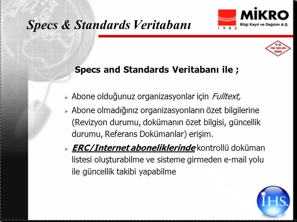 Specs and Standards Veritabanı ile ;  Abone olduğunuz organizasyonlar için Fulltext,  Abone olmadığınız organizasyonların özet bilgilerine (Revizyon durumu, dokümanın özet bilgisi, güncellik durumu, Referans Dokümanlar) erişim.