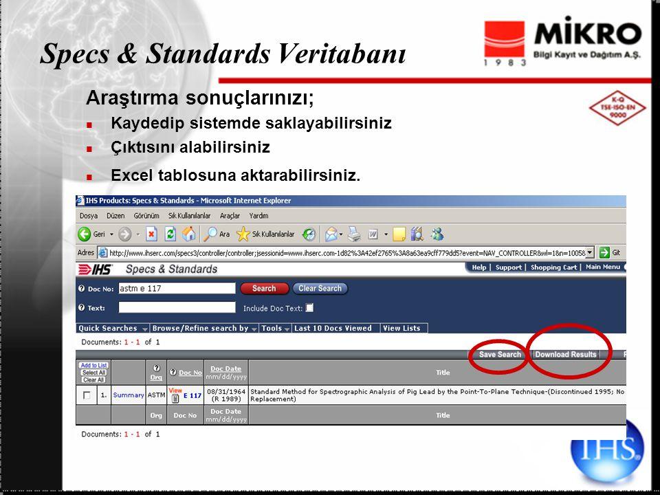 Specs & Standards Veritabanı Araştırma sonuçlarınızı; Kaydedip sistemde saklayabilirsiniz Çıktısını alabilirsiniz Excel tablosuna aktarabilirsiniz.