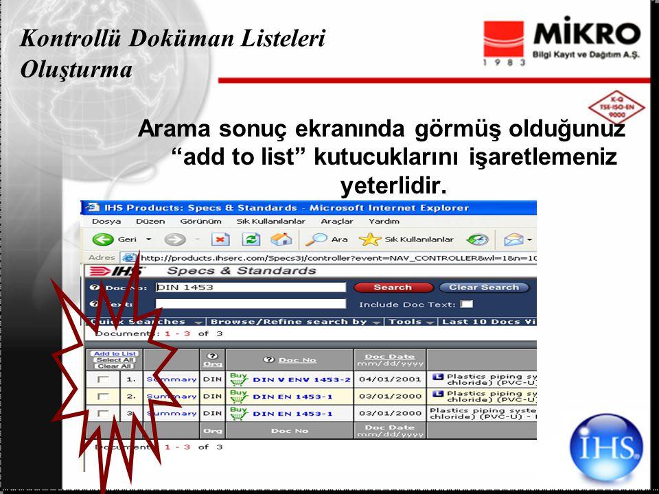 Kontrollü Doküman Listeleri Oluşturma Arama sonuç ekranında görmüş olduğunuz add to list kutucuklarını işaretlemeniz yeterlidir.