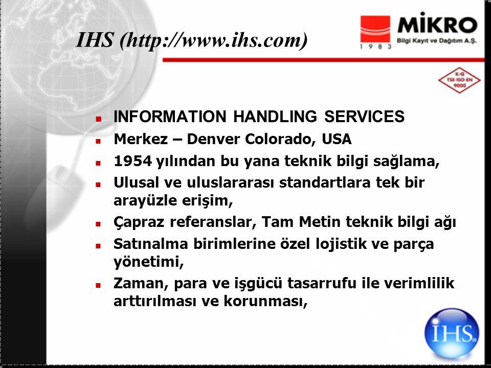 IHS IHS Veritabanları: Mühendislik (Specs & Standards) Lojistik (Haystack) Havacılık (AV-DATA) Test edilmiş ve onaylanmış AR-GE sonuçları(ESDU)