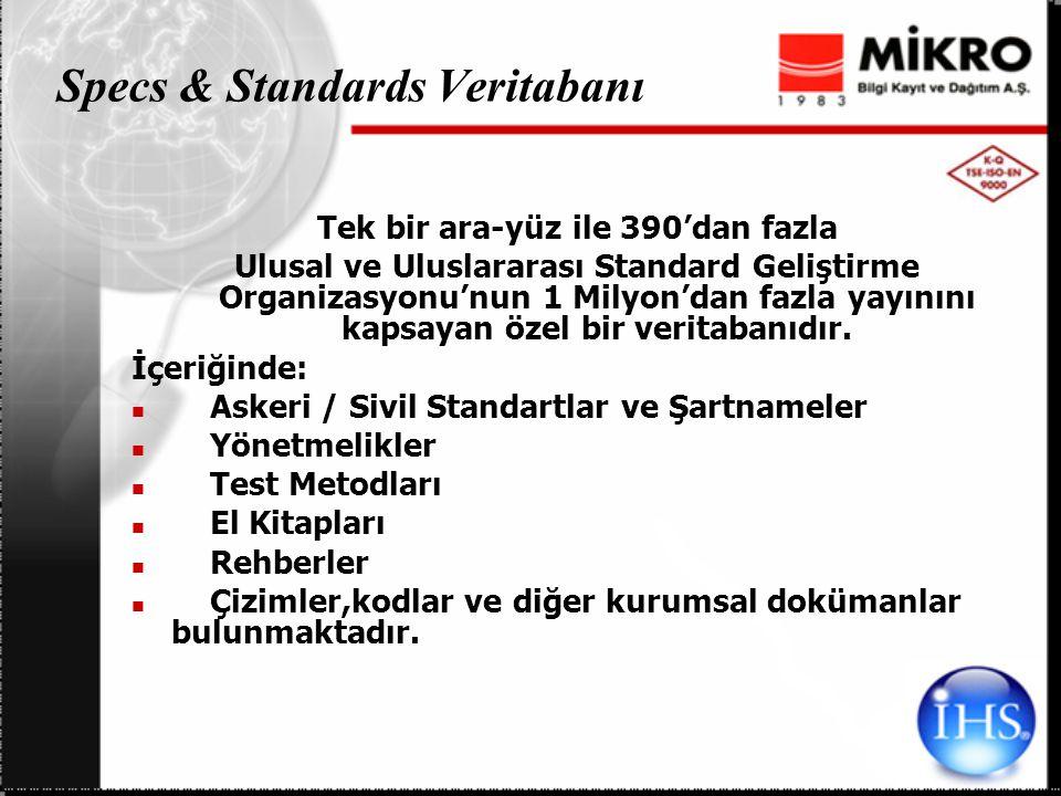Specs & Standards Veritabanı Tek bir ara-yüz ile 390'dan fazla Ulusal ve Uluslararası Standard Geliştirme Organizasyonu'nun 1 Milyon'dan fazla yayınını kapsayan özel bir veritabanıdır.