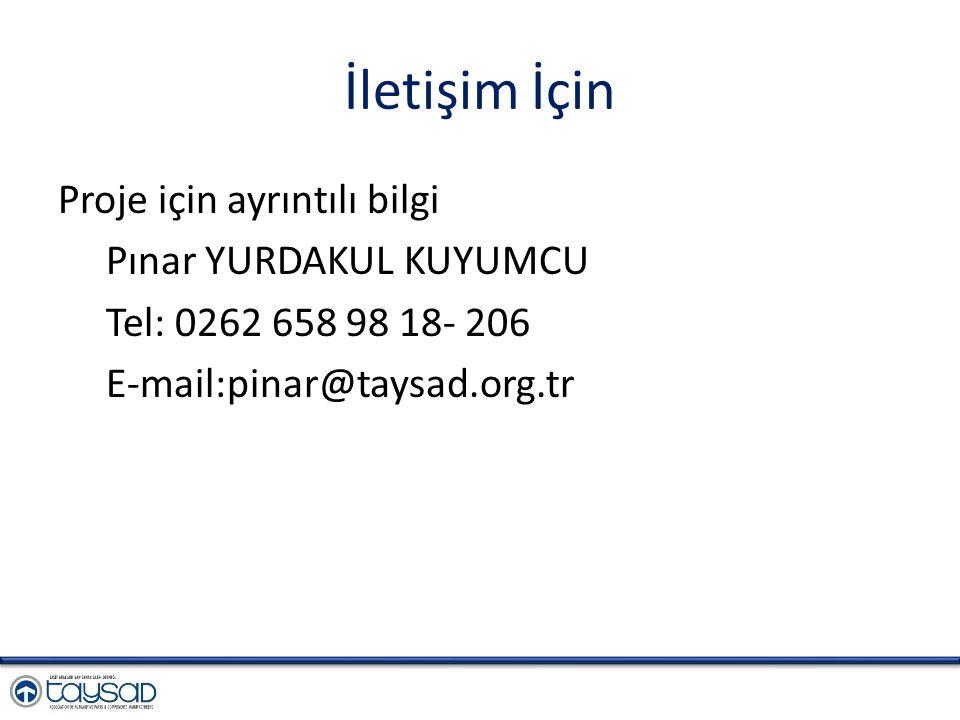 İletişim İçin Proje için ayrıntılı bilgi Pınar YURDAKUL KUYUMCU Tel: 0262 658 98 18- 206 E-mail:pinar@taysad.org.tr