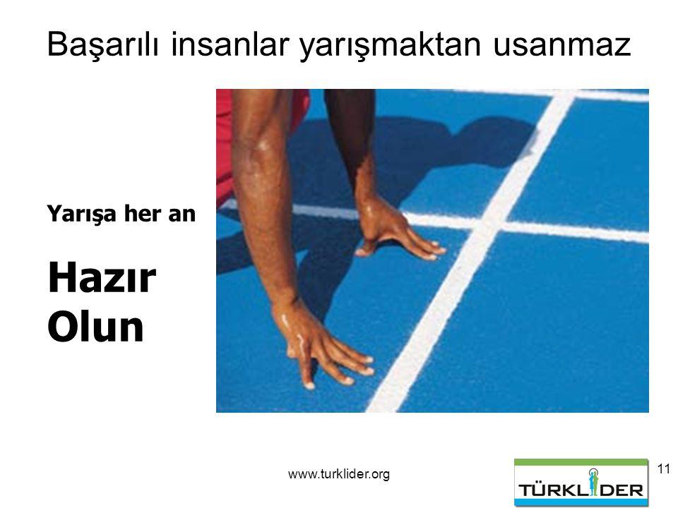 www.turklider.org 11 Başarılı insanlar yarışmaktan usanmaz Yarışa her an Hazır Olun