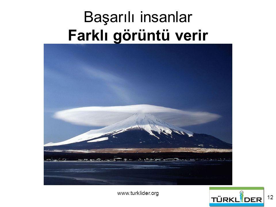 www.turklider.org 12 Başarılı insanlar Farklı görüntü verir