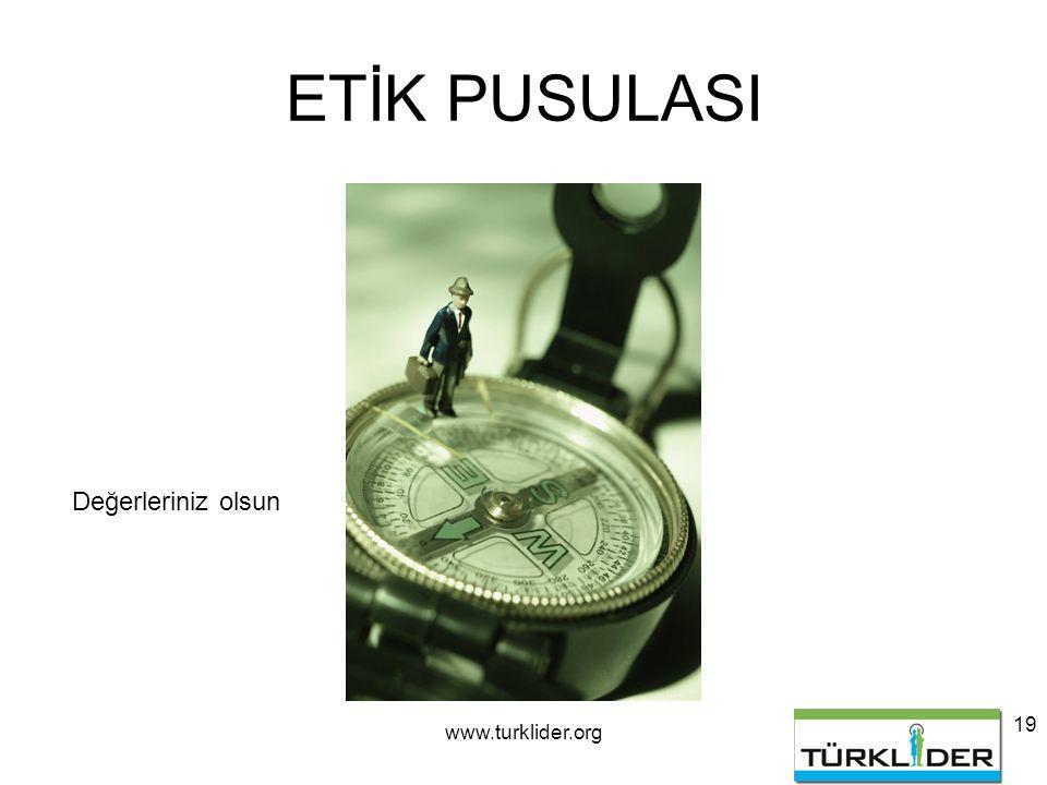 www.turklider.org 19 ETİK PUSULASI Değerleriniz olsun