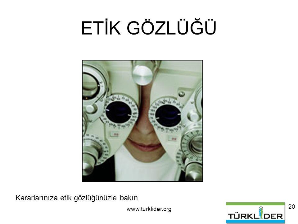 www.turklider.org 20 ETİK GÖZLÜĞÜ Kararlarınıza etik gözlüğünüzle bakın