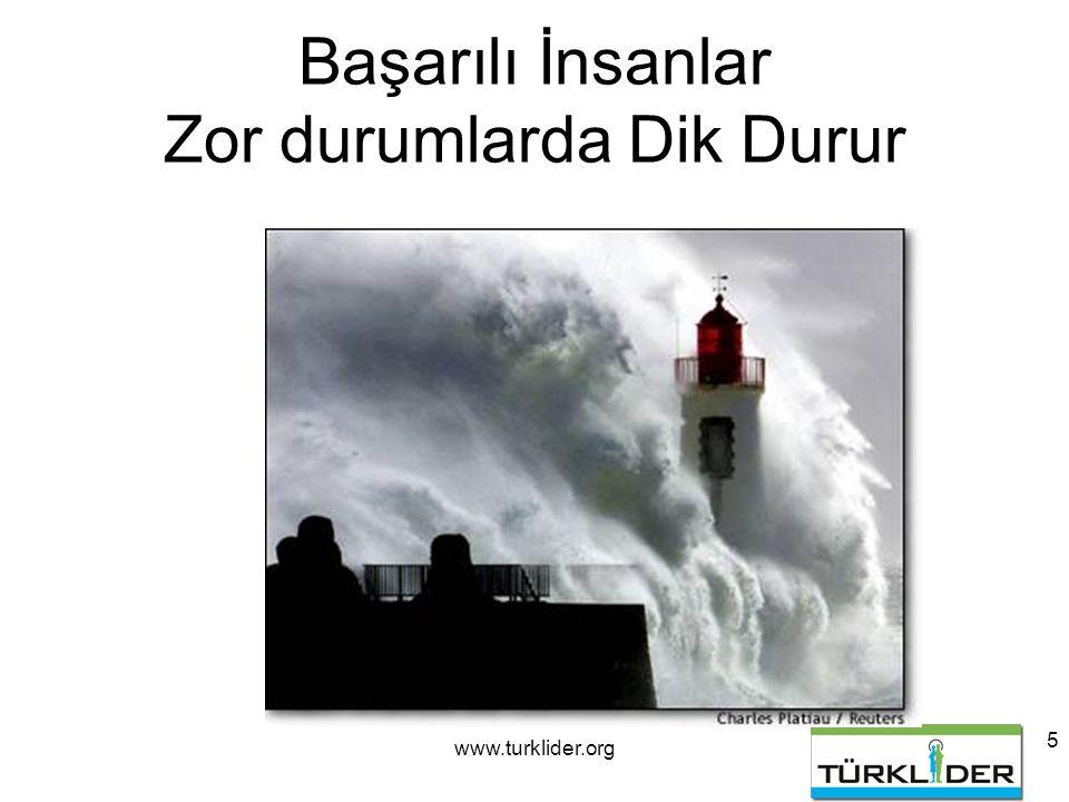 www.turklider.org 5 Başarılı İnsanlar Zor durumlarda Dik Durur