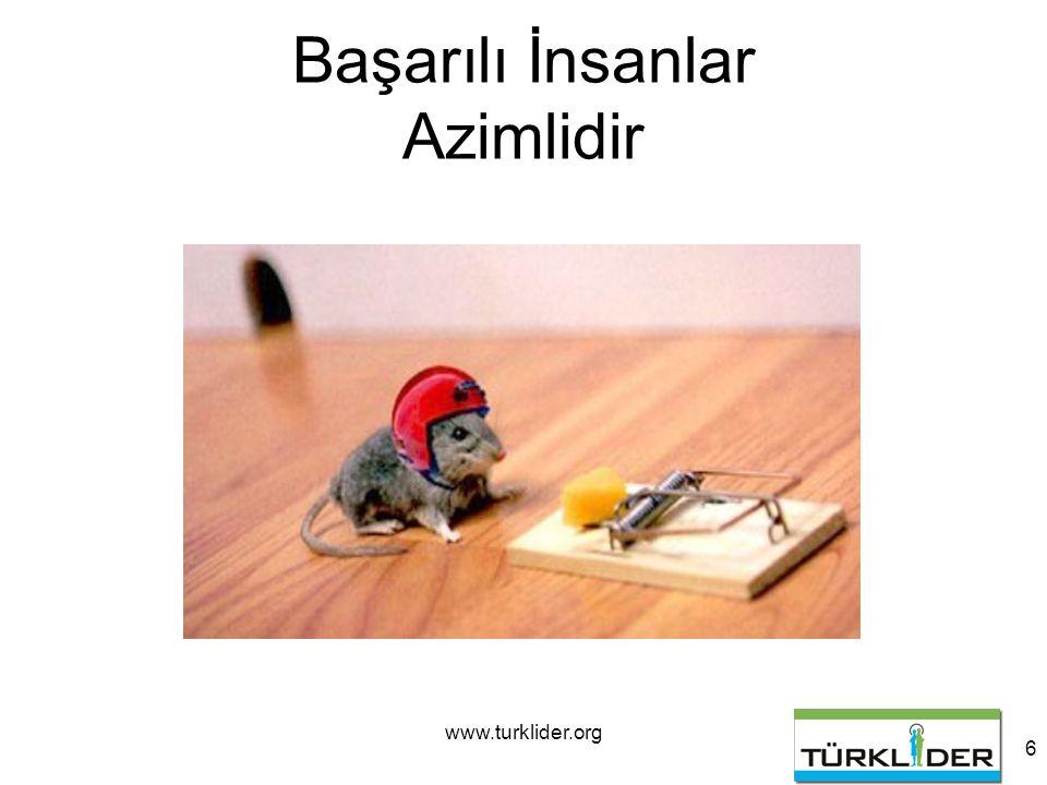 www.turklider.org 6 Başarılı İnsanlar Azimlidir