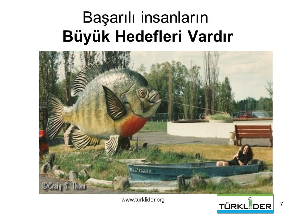 www.turklider.org 7 Başarılı insanların Büyük Hedefleri Vardır