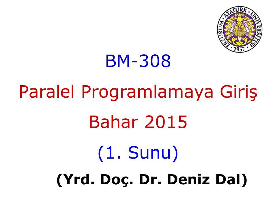 BM-308 Paralel Programlamaya Giriş Bahar 2015 (1. Sunu) (Yrd. Doç. Dr. Deniz Dal)