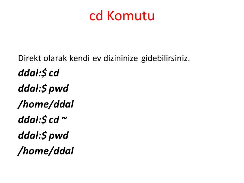 cd Komutu Direkt olarak kendi ev dizininize gidebilirsiniz. ddal:$ cd ddal:$ pwd /home/ddal ddal:$ cd ~ ddal:$ pwd /home/ddal