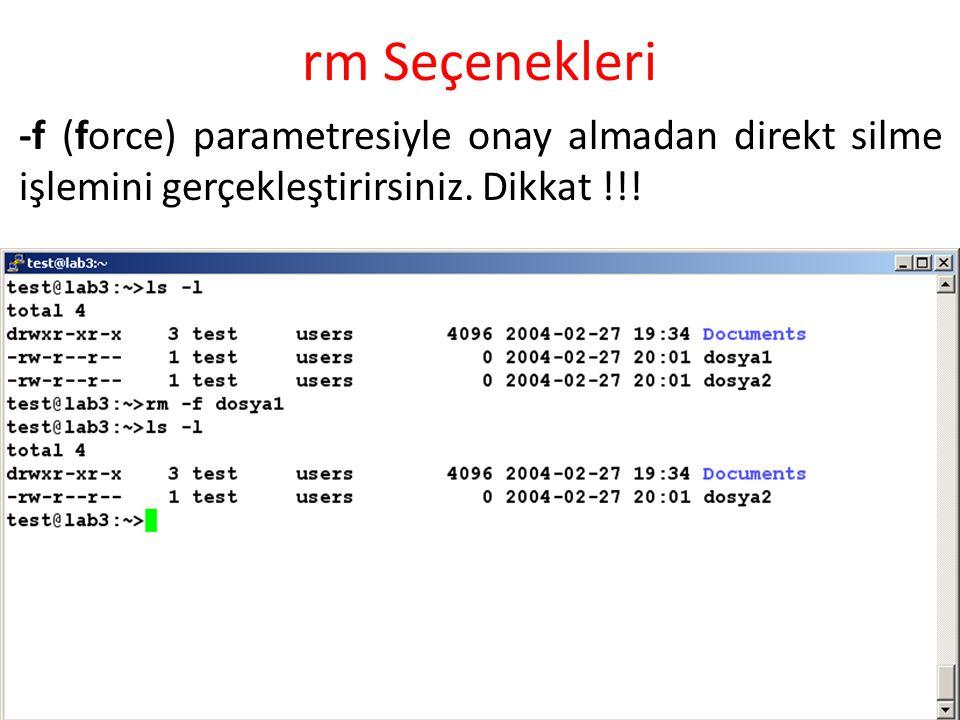 rm Seçenekleri -f (force) parametresiyle onay almadan direkt silme işlemini gerçekleştirirsiniz. Dikkat !!!