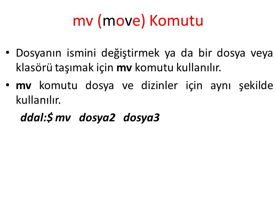 mv (move) Komutu Dosyanın ismini değiştirmek ya da bir dosya veya klasörü taşımak için mv komutu kullanılır. mv komutu dosya ve dizinler için aynı şek