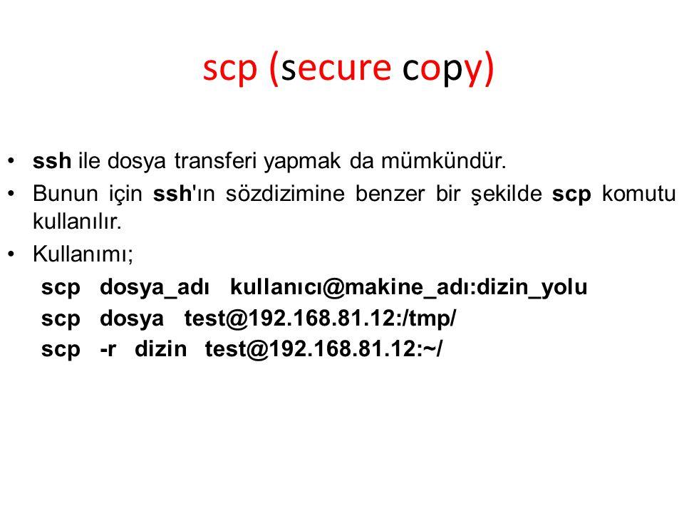 scp (secure copy) ssh ile dosya transferi yapmak da mümkündür. Bunun için ssh'ın sözdizimine benzer bir şekilde scp komutu kullanılır. Kullanımı; scp
