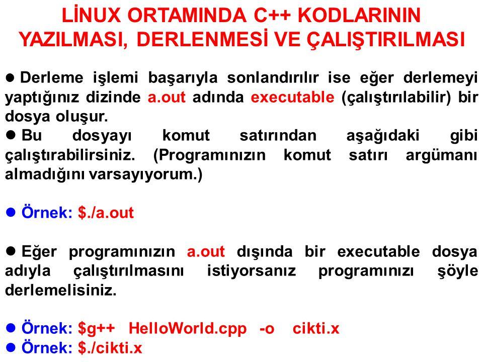 LİNUX ORTAMINDA C++ KODLARININ YAZILMASI, DERLENMESİ VE ÇALIŞTIRILMASI Derleme işlemi başarıyla sonlandırılır ise eğer derlemeyi yaptığınız dizinde a.