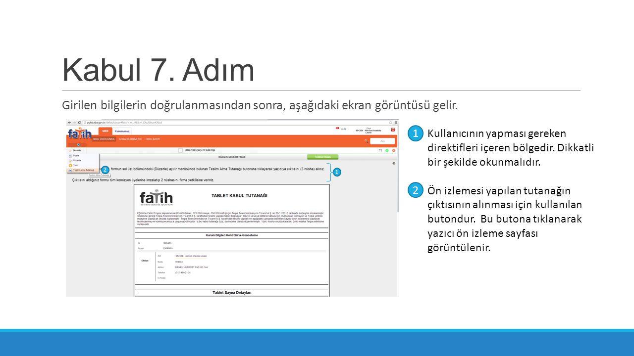 Kabul 7. Adım Girilen bilgilerin doğrulanmasından sonra, aşağıdaki ekran görüntüsü gelir. Kullanıcının yapması gereken direktifleri içeren bölgedir. D