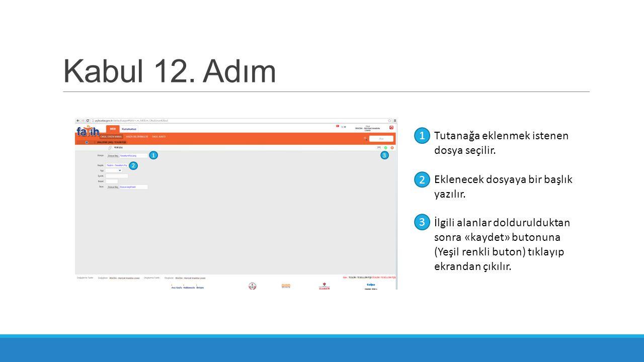 Kabul 12. Adım Tutanağa eklenmek istenen dosya seçilir. Eklenecek dosyaya bir başlık yazılır. İlgili alanlar doldurulduktan sonra «kaydet» butonuna (Y