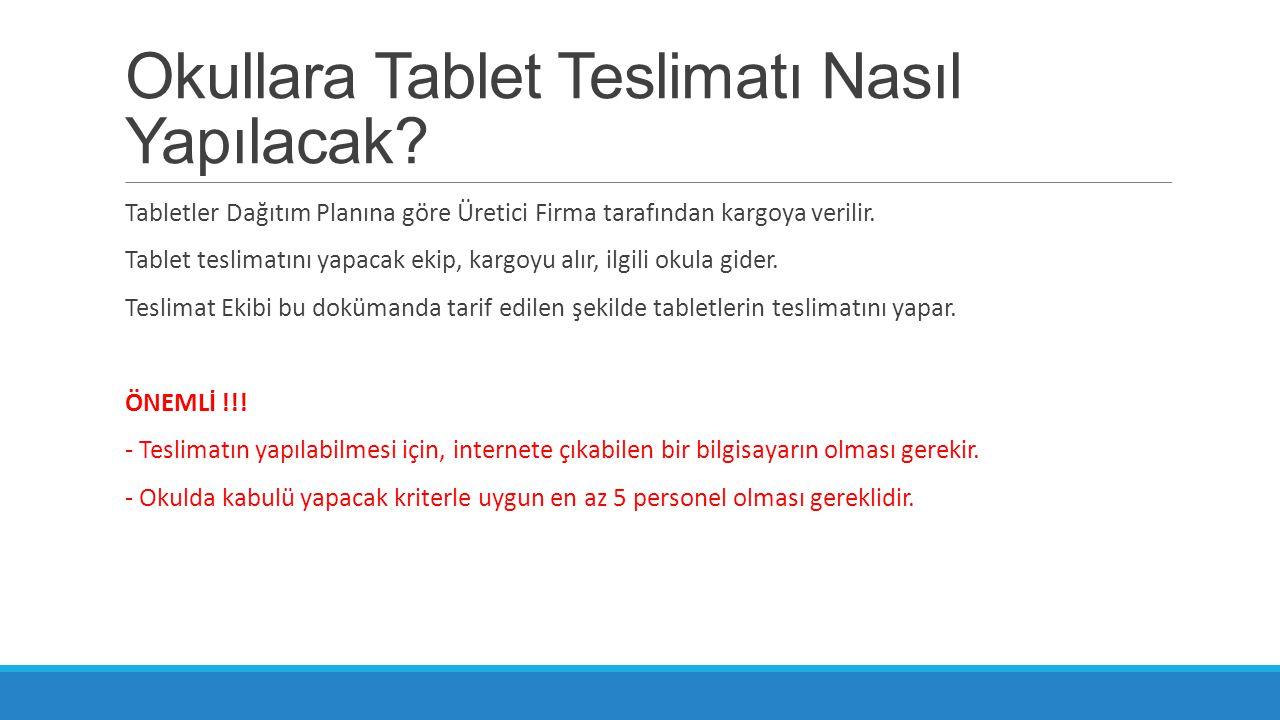 Okullara Tablet Teslimatı Nasıl Yapılacak? Tabletler Dağıtım Planına göre Üretici Firma tarafından kargoya verilir. Tablet teslimatını yapacak ekip, k