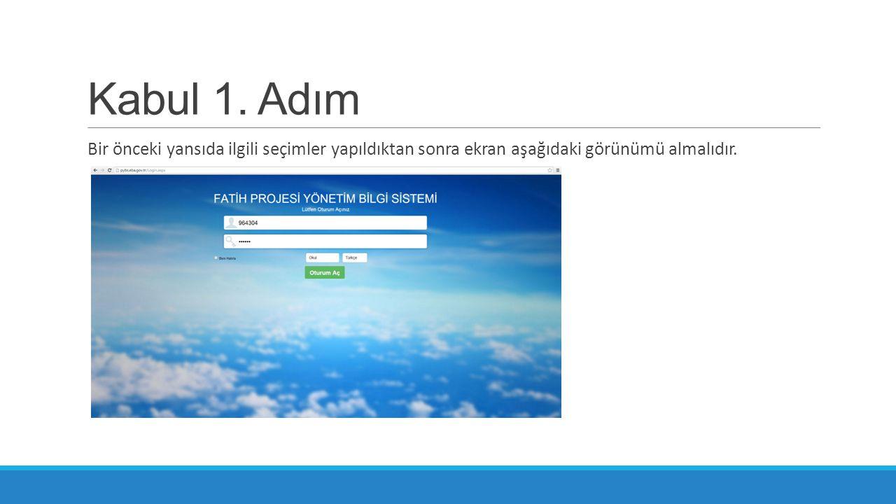 Kabul 1. Adım Bir önceki yansıda ilgili seçimler yapıldıktan sonra ekran aşağıdaki görünümü almalıdır.
