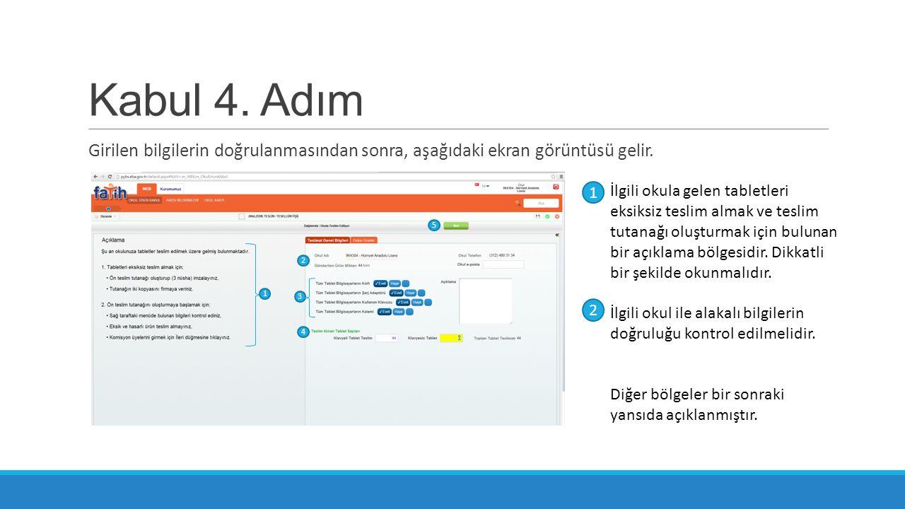 Kabul 4. Adım Girilen bilgilerin doğrulanmasından sonra, aşağıdaki ekran görüntüsü gelir. İlgili okula gelen tabletleri eksiksiz teslim almak ve tesli