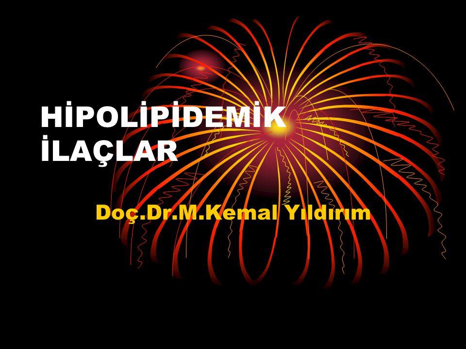 HİPOLİPİDEMİK İLAÇLAR Doç.Dr.M.Kemal Yıldırım