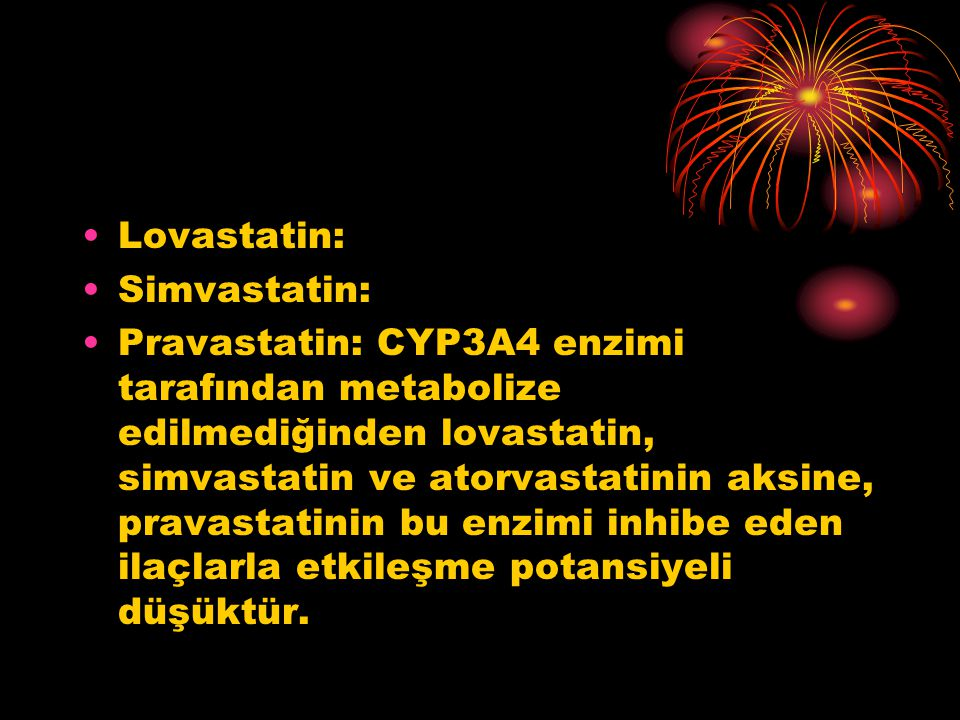 Lovastatin: Simvastatin: Pravastatin: CYP3A4 enzimi tarafından metabolize edilmediğinden lovastatin, simvastatin ve atorvastatinin aksine, pravastatin