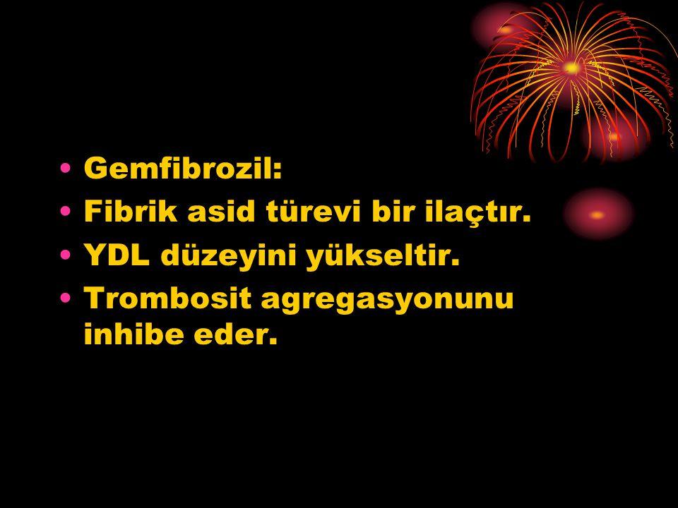 Gemfibrozil: Fibrik asid türevi bir ilaçtır. YDL düzeyini yükseltir. Trombosit agregasyonunu inhibe eder.