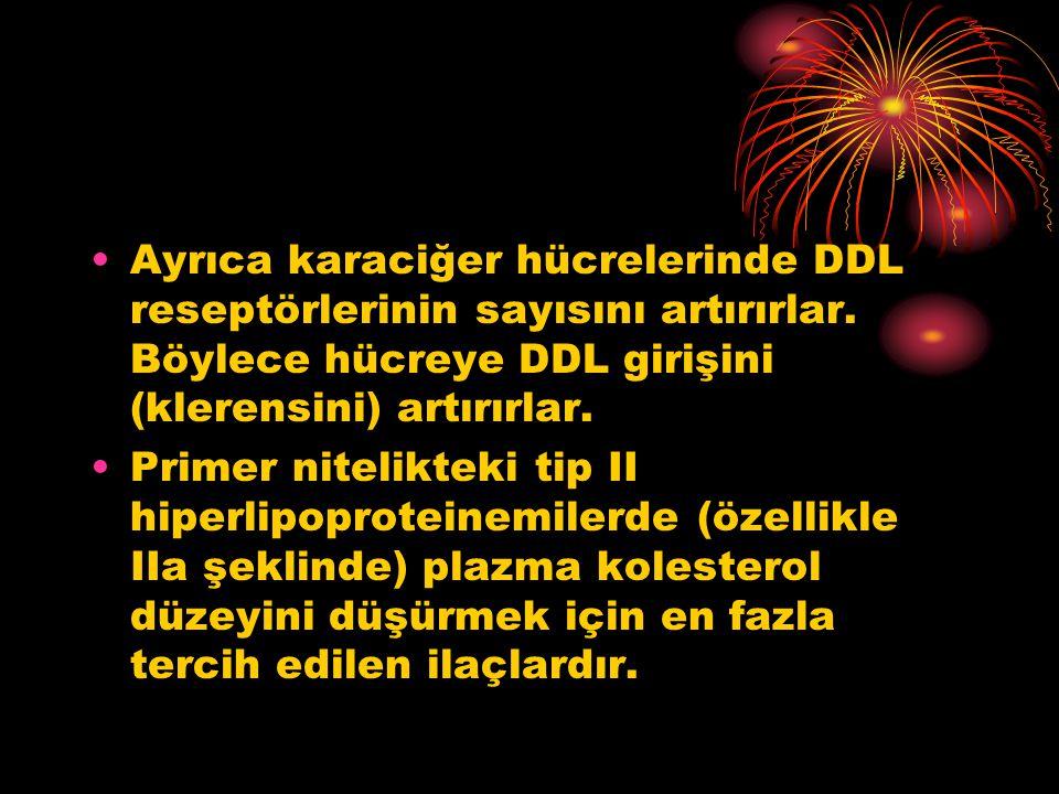 Ayrıca karaciğer hücrelerinde DDL reseptörlerinin sayısını artırırlar. Böylece hücreye DDL girişini (klerensini) artırırlar. Primer nitelikteki tip II
