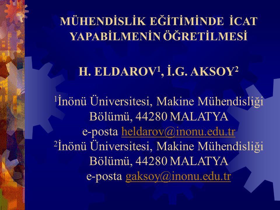 MÜHENDİSLİK EĞİTİMİNDE İCAT YAPABİLMENİN ÖĞRETİLMESİ H. ELDAROV 1, İ.G. AKSOY 2 1 İnönü Üniversitesi, Makine Mühendisliği Bölümü, 44280 MALATYA e-post
