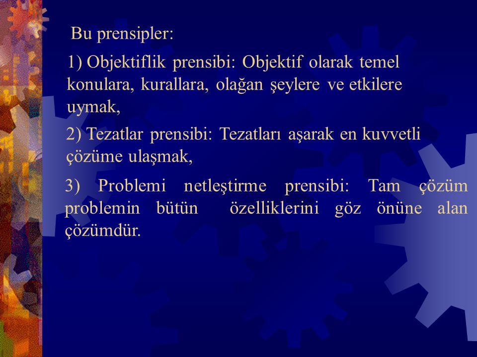 3) Problemi netleştirme prensibi: Tam çözüm problemin bütün özelliklerini göz önüne alan çözümdür. Bu prensipler: 1) Objektiflik prensibi: Objektif ol