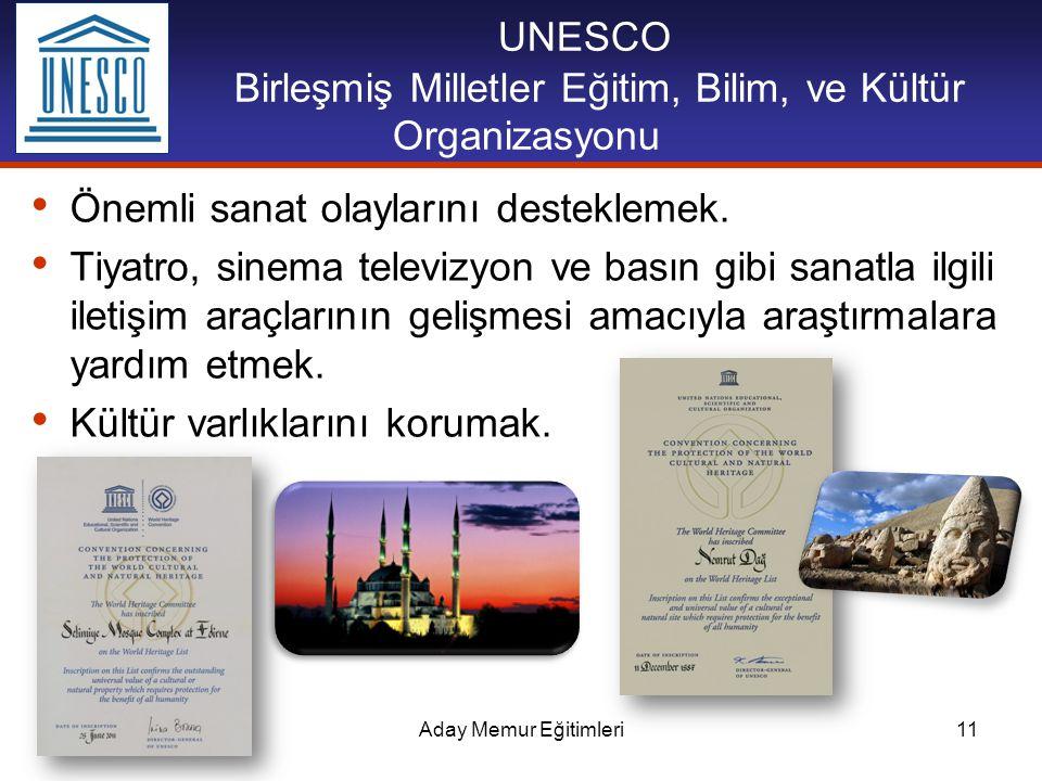 Aday Memur Eğitimleri11 UNESCO Birleşmiş Milletler Eğitim, Bilim, ve Kültür Organizasyonu Önemli sanat olaylarını desteklemek. Tiyatro, sinema televiz
