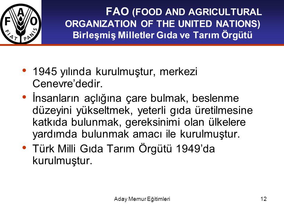 Aday Memur Eğitimleri12 FAO (FOOD AND AGRICULTURAL ORGANIZATION OF THE UNITED NATIONS) Birleşmiş Milletler Gıda ve Tarım Örgütü 1945 yılında kurulmuşt